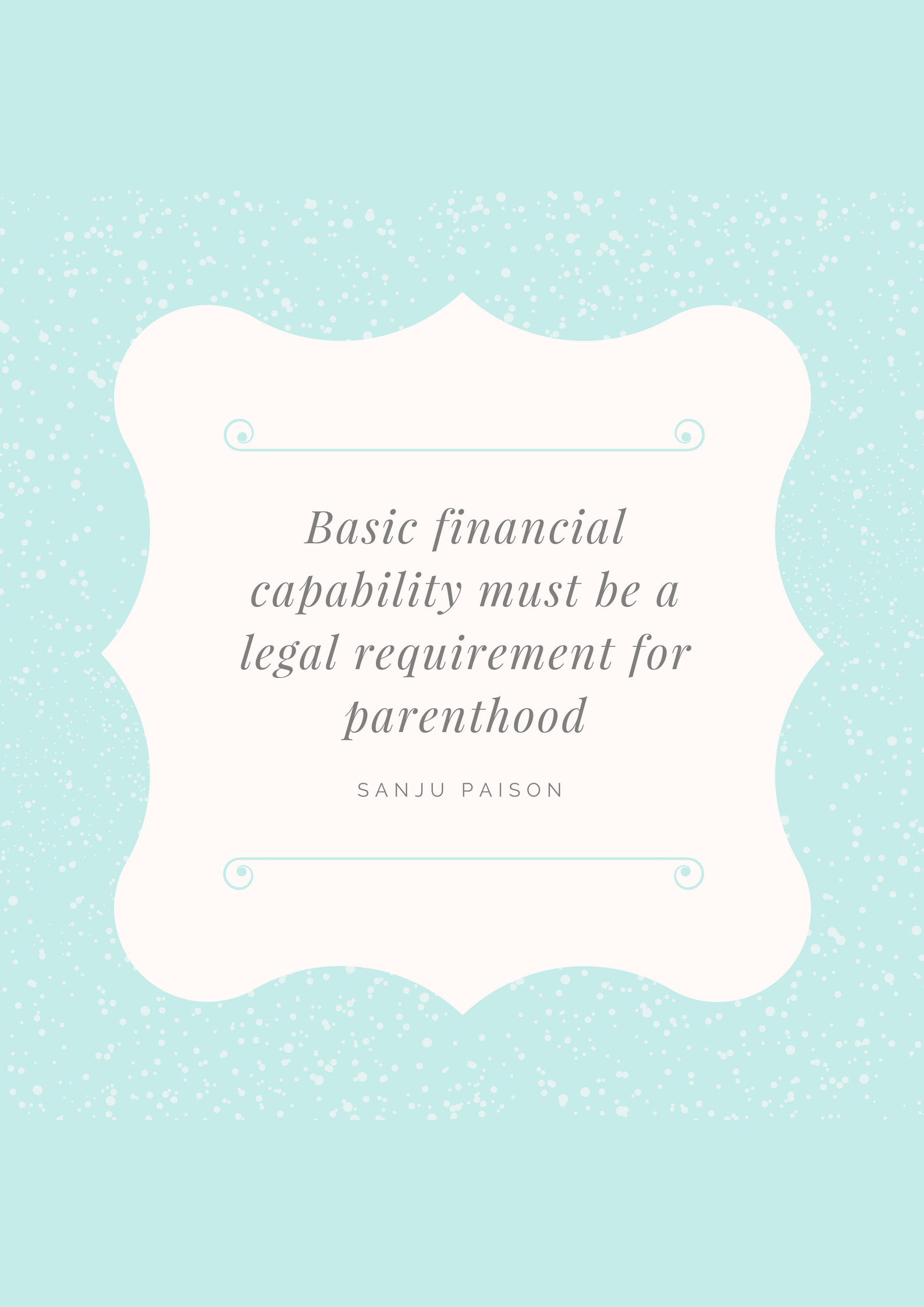 Basic financial capability must be a legal requirement for parenthood – Sanju Paison